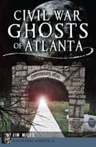Civil War Ghosts of Atlanta ebook by Jim Miles