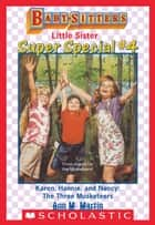Karen, Hannie & Nancy: The Three Musketeers (Baby-Sitters Little Sister Super Special #4) ebook by Ann M. Martin