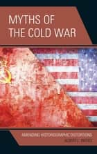 Myths of the Cold War - Amending Historiographic Distortions ebook by Albert L. Weeks