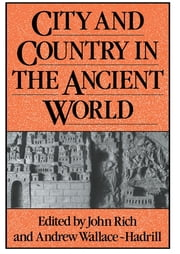 City and Country in the Ancient World ebook by John Rich,Andrew Wallace-Hadrill