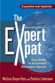 The Expert Expat - Your Guide to Successful Relocation Abroad ebook by Melissa Brayer-Hess,Patricia Linderman