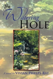 The Watering Hole ebook by Vivian Phelps Ray