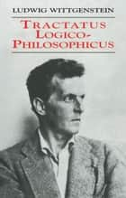 Tractatus Logico-Philosophicus ebook by Ludwig Wittgenstein