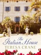 The Italian House ebook by Teresa Crane