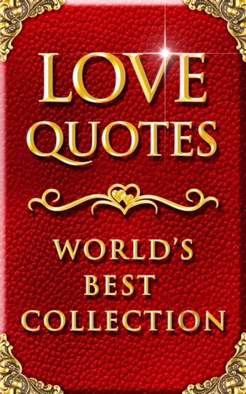 Love Quotes – World's Best Ultimate Collection - 2000+ Quotations about Love with Special Inspiring 'Self Love' Section eBook by Gabrielle Moore