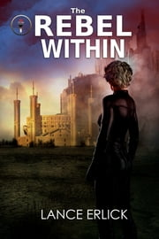 The Rebel Within ebook by Lance Erlick