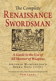 The Complete Renaissance Swordsman - Antonio Manciolino's Opera Nova (1531) ebook by Antonio Manciolino,Tom Leoni
