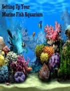 Setting Up Your Marine Fish Aquarium ebook by V.T.