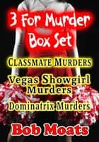 3 for Murder Box Set - Jim Richards Murder Novels ebook by Bob Moats