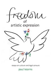 Freedom of Artistic Expression - Essays on Culture and Legal Censure ebook by Paul Kearns
