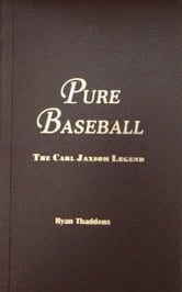 Pure Baseball - The Carl Jaxsom Legend ebook by Ryan Thaddeus