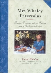 Mrs. Whaley Entertains - Advice, Opinions, and 100 Recipes from a Charleston Kitchen ebook by Emily Whaley