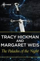 The Paladin of the Night ebook by Margaret Weis, Tracy Hickman