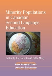 Minority Populations in Canadian Second Language Education ebook by Katy Arnett,Callie Mady