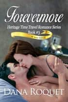 Forevermore (Heritage Time Travel Romance Series, Book 3 PG-13 All Iowa Edition) ebook by Dana Roquet