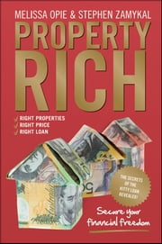 Property Rich - Secure Your Financial Freedom ebook by Melissa Opie,Stephen Zamykal