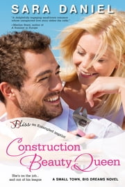 Construction Beauty Queen - A Small Town, Big Dreams Novel ebook by Sara Daniel