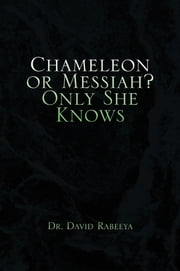 Chameleon or Messiah? Only She Knows ebook by Dr. David Rabeeya