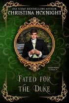 Fated For The Duke ebook by Christina McKnight