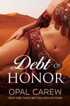 Debt of Honor (Sexy Sheikh Romance) ebook by Opal Carew