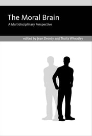 The Moral Brain - A Multidisciplinary Perspective ebook by Jean Decety,Thalia Wheatley