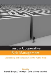 Trust in Risk Management - Uncertainty and Scepticism in the Public Mind ebook by Timothy C Earle,Heinz Gutscher,Michael Siegrist