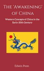 The 'Awakening' of China: Western Concepts of China in the Early 20th Century ebook by Edwin Poon