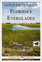 14 Fun Facts About Florida's Everglades: A 15-Minute Book: Educational Version ebook by Jeannie Meekins