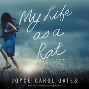 My Life as a Rat - A Novel audiobook by Joyce Carol Oates