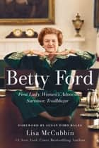 Betty Ford - First Lady, Women's Advocate, Survivor, Trailblazer e-bok by Lisa McCubbin, Susan Ford Bales