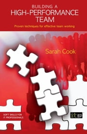 Building a High Performance Team: Proven Techniques for Effective Team Working ebook by Cook, Sarah