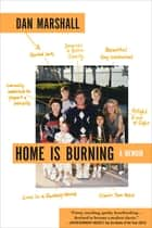 Home Is Burning - A Memoir ebook by Dan Marshall