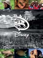 The Disney Conservation Fund - Carrying Forward a Conservation Legacy ebook by John Baxter