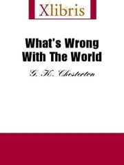 What's Wrong With the World ebook by Chesterton, G. K.