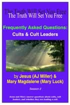 Frequently Asked Questions: Cults & Cult Leaders Session 2 ebook by Jesus (AJ Miller), Mary Magdalene (Mary Luck)