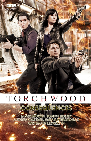 Torchwood: Consequences ebook by James Moran,Joseph Lidster,Andrew Cartmel,Sarah Pinborough,David Llewellyn