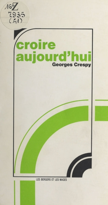Croire aujourd'hui ebook by Georges Crespy