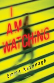 I Am Watching ebook by Emma Kavanagh