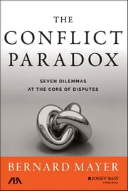 The Conflict Paradox - Seven Dilemmas at the Core of Disputes ebook by Bernard Mayer