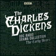 The Charles Dickens BBC Radio Drama Collection: The Early Years - Seven BBC Radio full-cast dramatisations audiobook by Charles Dickens