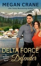 Delta Force Defender ebook by Megan Crane