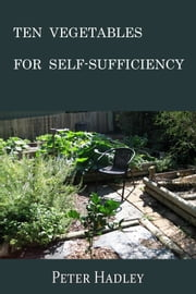 Ten Vegetables for Self-Sufficiency ebook by Peter Hadley