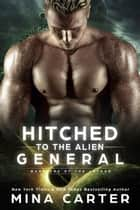 Hitched to the Alien General - Warriors of the Lathar, #8 ebook by Mina Carter