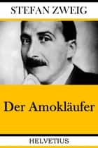 Der Amokläufer ebook by Stefan Zweig