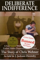 Deliberate Indifference: A Gay Man's Maltreatment by the United States Department of Justice ebook by J. Jackson Owensby
