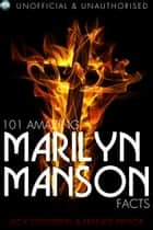 101 Amazing Marilyn Manson Facts eBook by Jack Goldstein