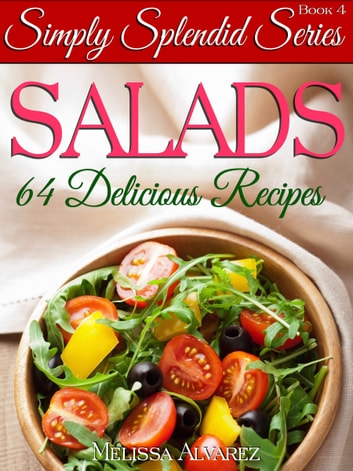 Salads: 64 Delicious Recipes (Simply Splendid Series Book 4) ebook by Melissa Alvarez