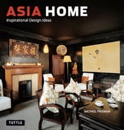 Asia Home - Inspirational Design Ideas ebook by Michael Freeman