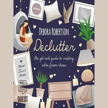 Declutter - The get-real guide to creating calm from chaos audiobook by Debora Robertson