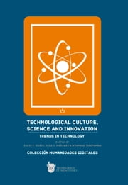 Technological culture, science and innovation: Trends in technology ebook by Julio E. Rubio,Elda C. Morales,Ntumbua Tshipamba
